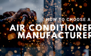 How to Choose an Air Conditioner Manufacturer
